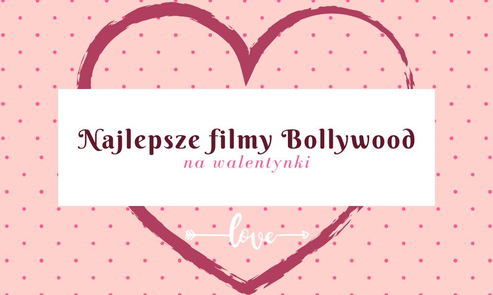 Filmy Bollywood na walentynki