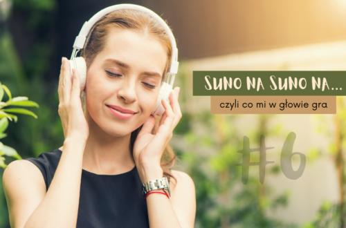 Suno Na Suno Na… czyli co mi w głowie gra